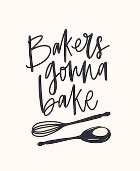 Слоган bakers gonna bake написан от руки скорописным каллиграфическим шрифтом или письмом и украшен перекрещенными ложкой и венчиком. стильные надписи и посуда для готовки. монохромный векторные иллюстрации.
