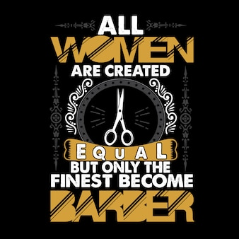 Barber quote and saying. all women are created