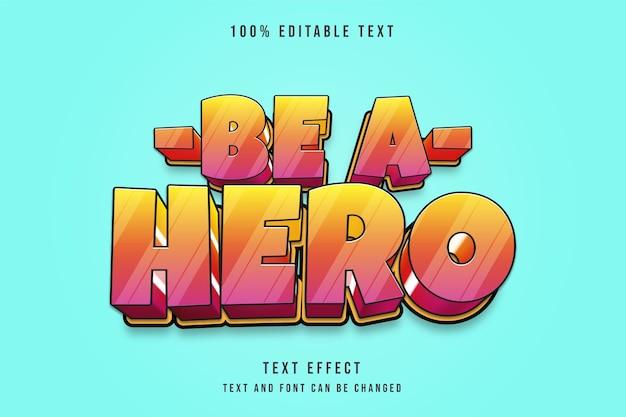 Будьте героем, 3d редактируемый текстовый эффект желтой градации розовый стиль комического текста