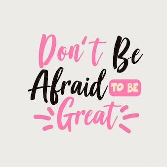 Don't be afraid to be great lettering quote