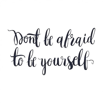 Don't be afraid to be yourself. hand drawn vector lettering.
