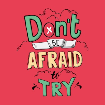 Do not be afraid to try