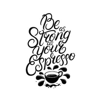Be as strong as your coffee hand written lettering.