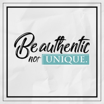 Be Authenthic Not Unique Quotes Typography