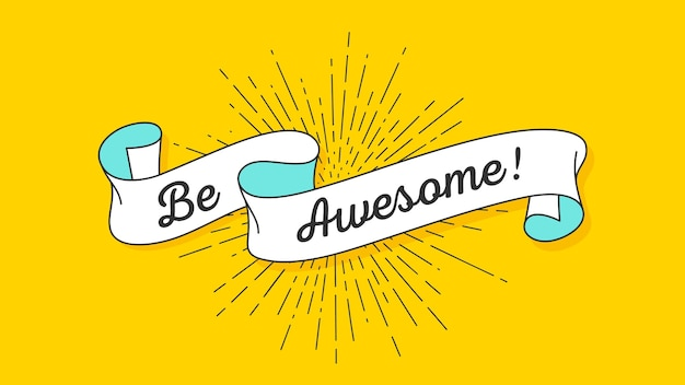 Be awesome. colorful vintage banner with ribbon and light rays, sunburst. hand-drawn element for design - banner, poster, gift card