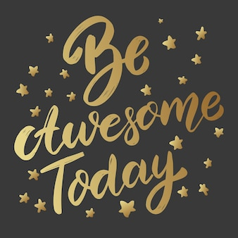Be awesome today. lettering phrase on dark background. design element for card, , poster.