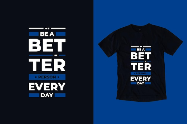 Be a better person everyday modern quotes t shirt design