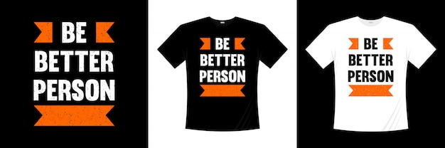Be better person typography t shirt design