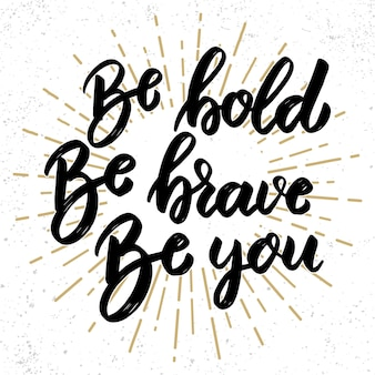 Be bold be brave be you. lettering phrase on grunge background. design element for poster, banner, card. Premium Vector