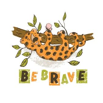 Be brave cartoon cute leopard animal
