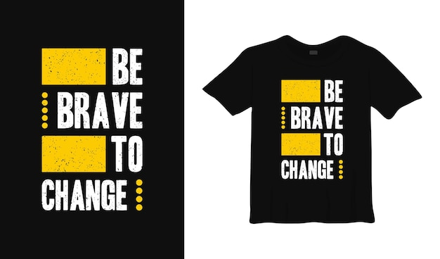 Be brave to change typography t shirt design