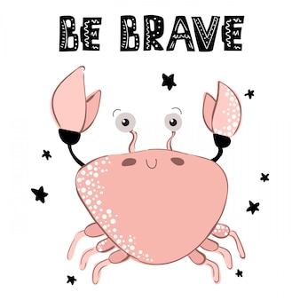 Be brave - crab, cute characters, card template, lettering