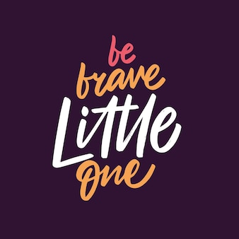 Be brave little one hand drawn colorful calligraphy phrase motivation lettering text