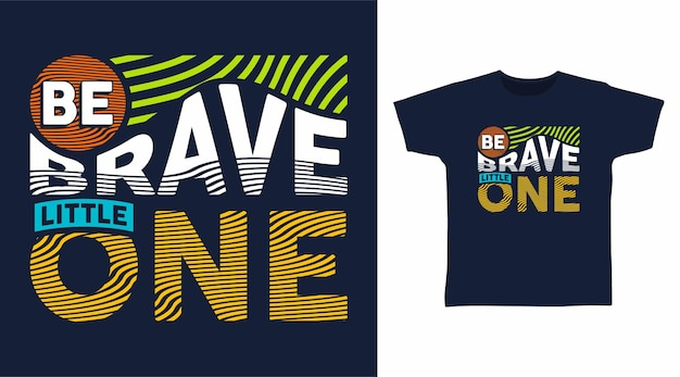 Be brave little one typography t shirt design