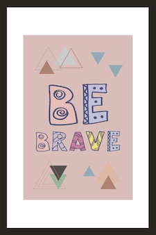 Be brave. motivation quotes for inspiration. vector hand lettering phrase for poster, banner, print, decoration kids playroom or greeting card. trendy scandinavian design.