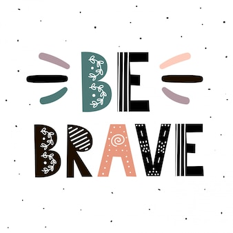 Be brave print. hand drawn inspirational quote