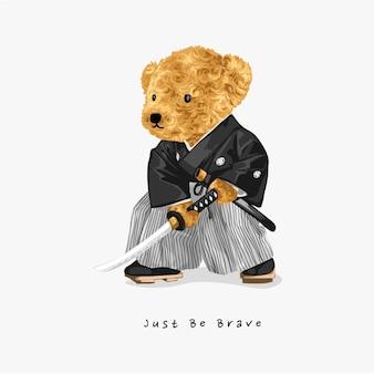 Be brave slogan with cartoon bear doll in samurai kimono costume vector illustration