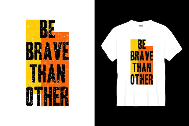 Be brave than other typography t-shirt design