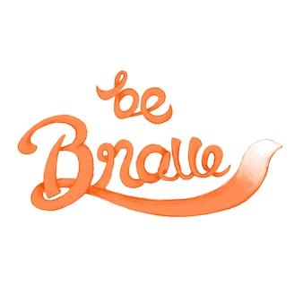 Be brave typography design illustration