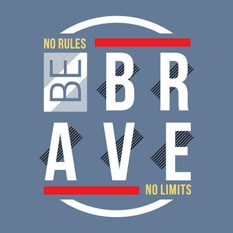 Be brave typography t shirt design