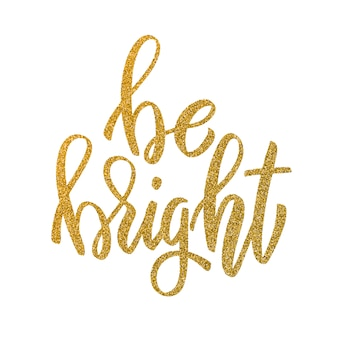 Be bright. hand drawn lettering in golden style  on white background.  element for poster, greeting card.  illustration