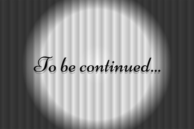 To be continued text on white closed silky luxury theater curtain background with spotlight beam