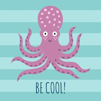 Be cool greeting card, poster, print for t-shirt with a cute octopus.