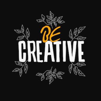 Будь креативным. рисованной надписи плакат. мотивационная типографика для принтов. вектор надписи