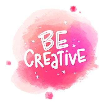Be creative message on watercolor stain