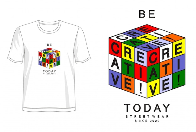 Be creative today  typography for print t shirt