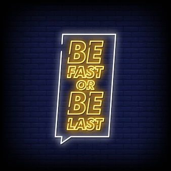 Be fast or be last neon signs style text