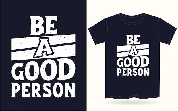 Be a good person typography for t shirt