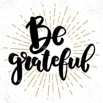Be grateful. lettering phrase on grunge background. design element for poster, card, banner, flyer.