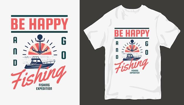 幸せになって釣りに行く、釣りのtシャツのデザイン。