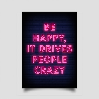 Be happy  it drives people crazy neon signs
