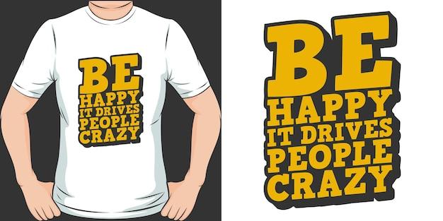 幸せになるそれは人々を駆り立てるtシャツや商品のクレイジーなタイポグラフィの動機付けの引用デザイン