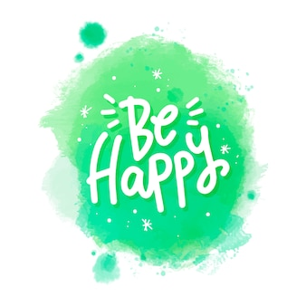 Be happy message on watercolor stain