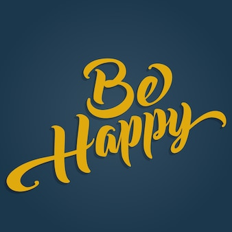Be happy motivational hand lettered brush script style phrase. handmade typographic lettering