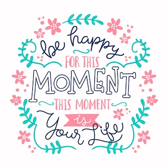 Be happy for this moment quote floral lettering