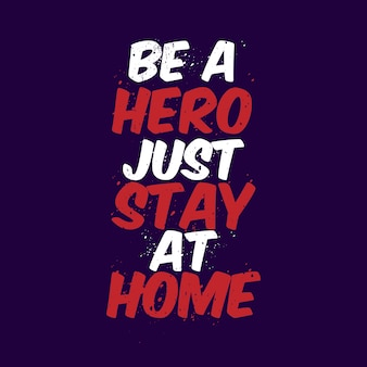 Be a hero, just stay at home - coronavirus typography