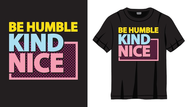 Be humble kind nice lettering design for t shirt