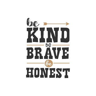 Be kind be brave be honest, inspirational quotes design