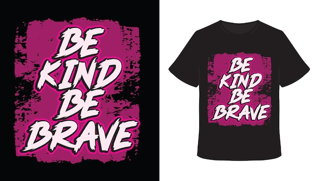 Be kind be brave typography t-shirt design