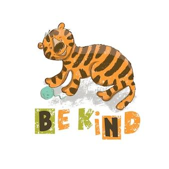 Be kind cartoon cute tiger animal