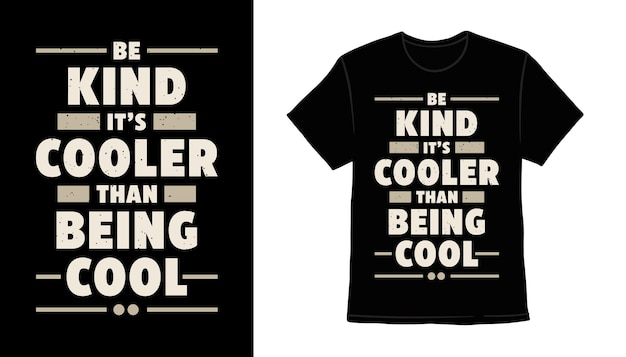 Be kind it's cooler than being cool typography t-shirt print design