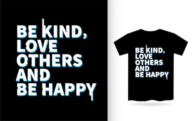 Be kind love others and be happy lettering design for t shirt