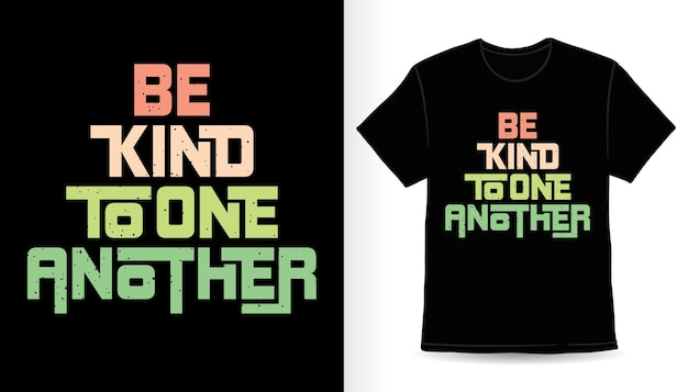 Be kind to one another typography t-shirt print design