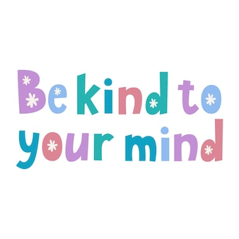 Be kind to your mind hand drawn lettering  lettering quote about mental health and anxiety