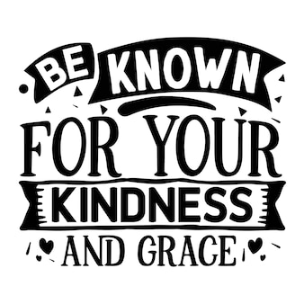 Be known for your kindness and grace unique typography element premium vector design