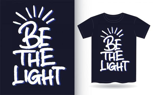 Be the light hand lettering art for t shirt